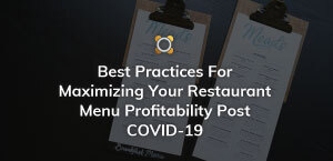 Best Practices For Maximizing Your Restaurant Menu Profitability Post COVID-19
