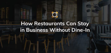 How Restaurants Can Stay In Business Without Dine-In