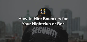 How to hire bouncers for your nightclub or bar