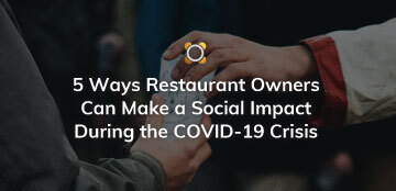 5 Ways Restaurant Owners Can Make a Social Impact During the COVID-19 Crisis
