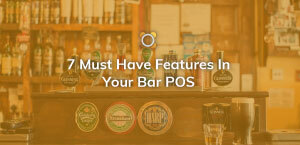 7 Must Have Features In Your Bar POS