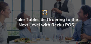 Take Tableside Ordering to the Next Level with Rezku POS