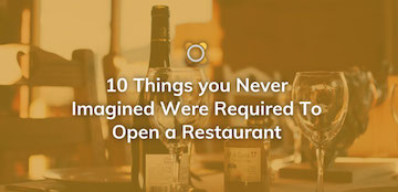 10 Things You Never Imagined Were Required To Open a Restaurant