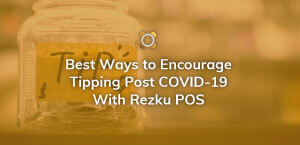 Best Ways to Encourage Tipping Post COVID-19 With Rezku POS