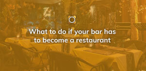 What to do if your bar has to become a restaurant