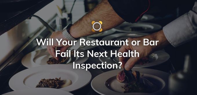 Will your restaurant or bar fail its next health inspection?