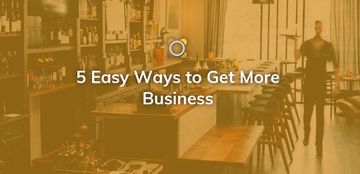 5 Easy Ways to Get More Business