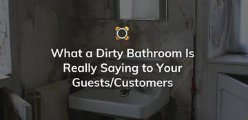 What Dirty Bathrooms Is Really Saying to Your Guests/Customers
