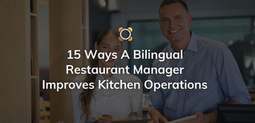 15 Ways A Bilingual Restaurant Manager Improves Kitchen Operations