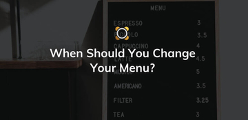 When Should You Change Your Menu?