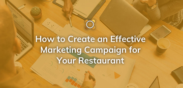 How to Create an Effective Marketing Campaign for your Retaurant?