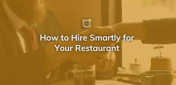 How to Hire Smartly for your Restaurant